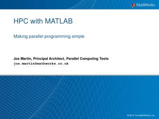 HPC with MATLAB Making parallel programming simple