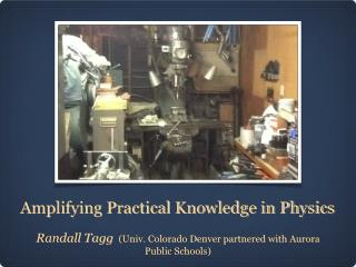Amplifying Practical Knowledge in Physics