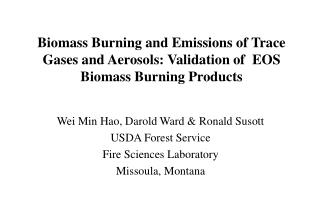 Wei Min Hao, Darold Ward & Ronald Susott USDA Forest Service Fire Sciences Laboratory