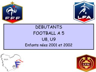 DEBUTANTS FOOTBALL A 5 U8, U9 Enfants n�es 2001 et 2002