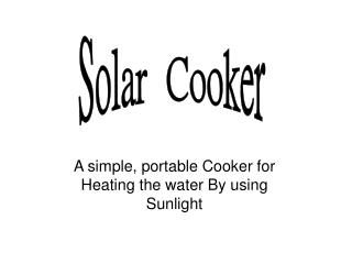 A simple, portable Cooker for Heating the water By using Sunlight
