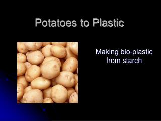 Potatoes to Plastic