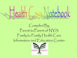Compiled By Parent to Parent of NYS Family to Family Health Care Information and Education Center