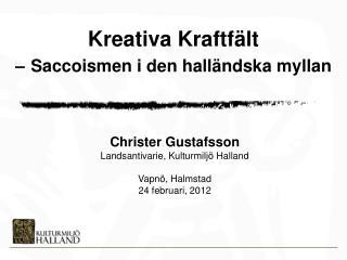 Christer Gustafsson  Landsantivarie ,  Kulturmiljö Halland Vapnö ,  Halmstad 24  februari , 2012