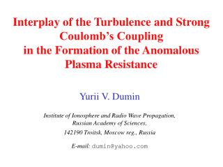 Yurii V. Dumin Institute of Ionosphere and Radio Wave Propagation, Russian Academy of Sciences,
