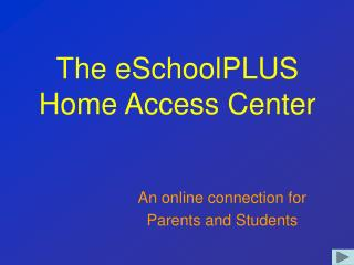The eSchoolPLUS  Home Access Center