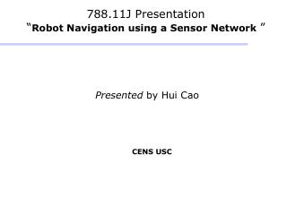 "788.11J Presentation "" Robot Navigation using a Sensor Network """
