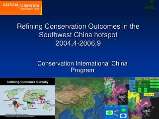 Refining Conservation Outcomes in the Southwest China hotspot 2004,4-2006,9