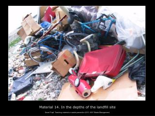 Material 14. In the depths of the landfill site
