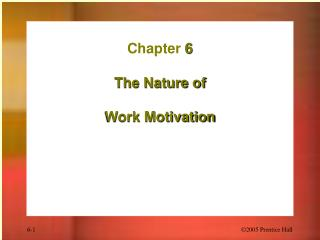 Chapter 6  The Nature of   Work Motivation