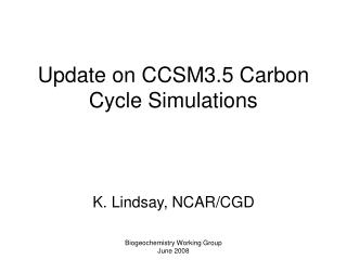 Update on CCSM3.5 Carbon Cycle Simulations