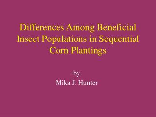 Differences Among Beneficial Insect Populations in Sequential Corn Plantings
