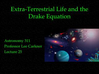 Extra-Terrestrial Life and the Drake Equation