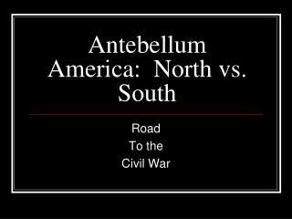 Antebellum America:  North vs. South