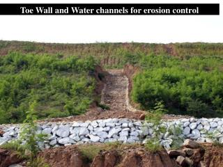 Toe Wall and Water channels for erosion control