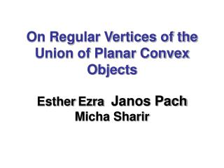 On Regular Vertices of the Union of Planar Convex Objects Esther Ezra   Janos Pach Micha Sharir