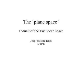 The 'plane space'
