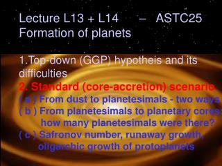 Lecture L13 + L14      –   ASTC25 Formation of planets