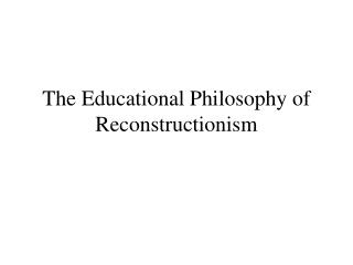 The Educational Philosophy of Reconstructionism