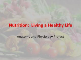 Nutrition:  Living a Healthy Life