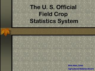 The U. S. Official  Field Crop  Statistics System