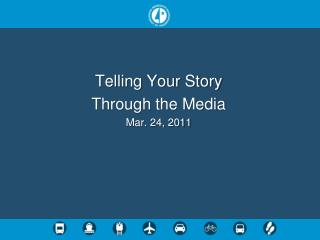 Telling Your  Story Through  the Media Mar. 24, 2011