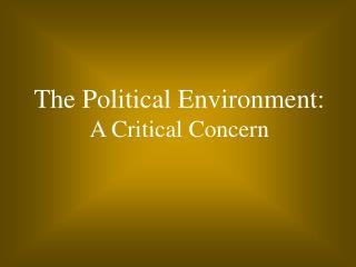 The Political Environment: A Critical Concern