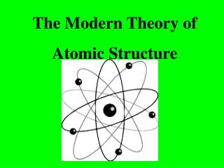 The Modern Theory of  Atomic Structure