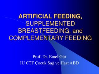 ARTIFICIAL FEEDING , SUPPLEMENTED BREASTFEEDING, and COMPLEMENTARY FEEDING