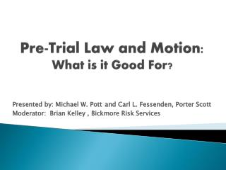 Pre-Trial Law and Motion:   What is it Good For?