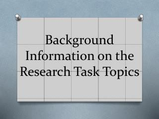 Background Information on the Research Task Topics