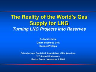 The Reality of the World s Gas Supply for LNG Turning LNG Projects into Reserves