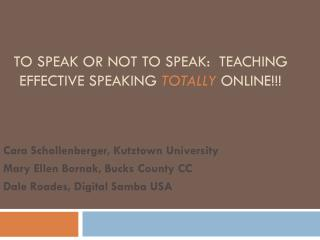 To Speak or Not to Speak:  Teaching Effective Speaking  Totally onLine !!!