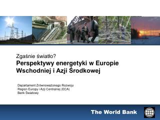 Zgaśnie światło ? Perspektywy energetyki w Europie Wschodniej i Azji Środkowej