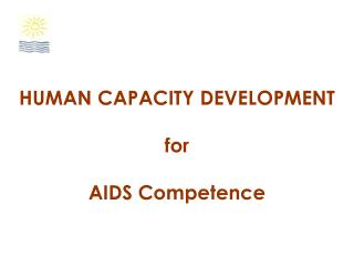 HUMAN CAPACITY DEVELOPMENT for  AIDS Competence