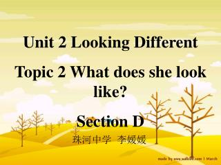 Unit 2 Looking Different Topic 2 What does she look like?  Section D