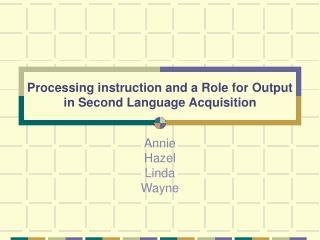 Processing instruction and a Role for Output  in Second Language Acquisition
