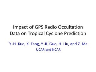 Impact of GPS Radio Occultation Data on Tropical Cyclone Prediction
