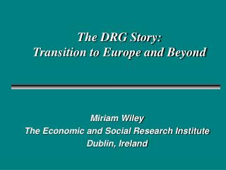The DRG Story: Transition to Europe and Beyond