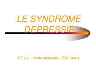 LE SYNDROME  DEPRESSIF UE 2-6 - 2eme semestre - ESI 1ere A