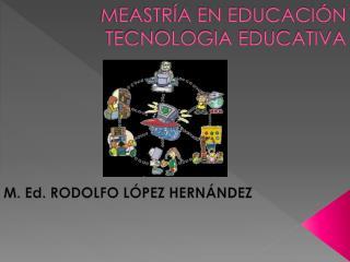 MEASTR�A EN EDUCACI�N TECNOLOGIA EDUCATIVA