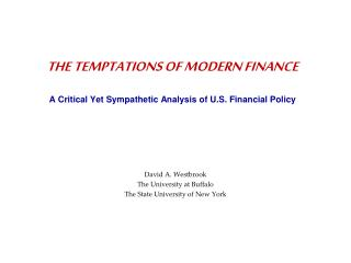 THE TEMPTATIONS OF MODERN FINANCE A Critical Yet Sympathetic Analysis of U.S. Financial Policy