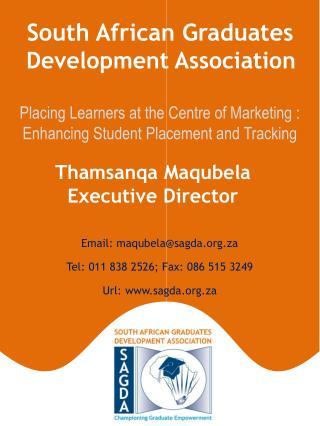 Email: maqubela@sagda.za Tel: 011 838 2526; Fax: 086 515 3249 Url: sagda.za