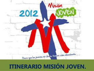 ITINERARIO MISIÓN JOVEN.