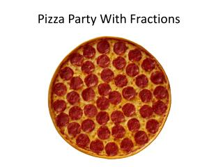 Pizza Party With Fractions