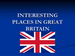 INTERESTING PLACES IN GREAT BRITAIN