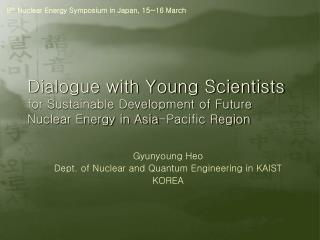 Gyunyoung Heo Dept. of Nuclear and Quantum Engineering in KAIST KOREA