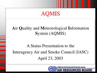 A ir  Q uality and  M eteorological  I nformation  S ystem (AQMIS) A Status Presentation to the