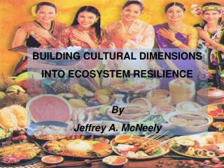 BUILDING  CULTURAL DIMENSIONS INTO ECOSYSTEM RESILIENCE By Jeffrey A. McNeely