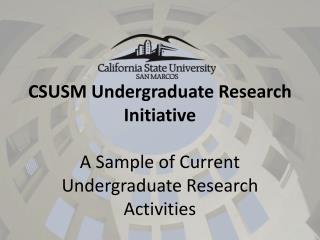 CSUSM Undergraduate Research Initiative A Sample of Current Undergraduate Research Activities